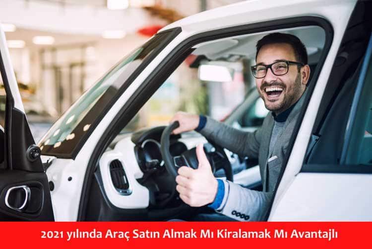 2021 yılında Araç Satın Almak Mı Kiralamak Mı Avantajlı