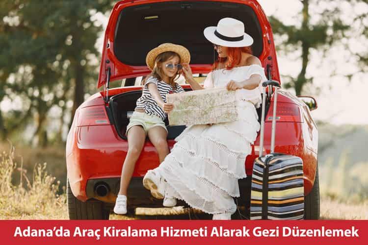Adana'da Araç Kiralama Hizmeti Alarak Gezi Düzenlemek