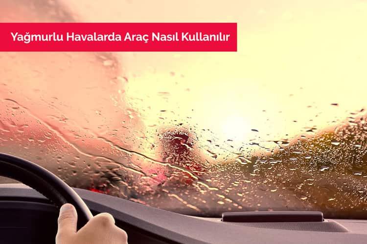 Yağmurlu Havalarda Araç Nasıl Kullanılır